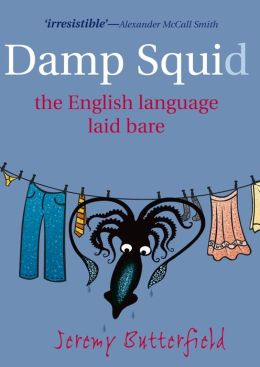 Damp Squid: The English Language Laid Bare: The English Language Laid Bare