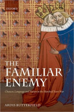 The Familiar Enemy: Chaucer, Language, and Nation in the Hundred Years War