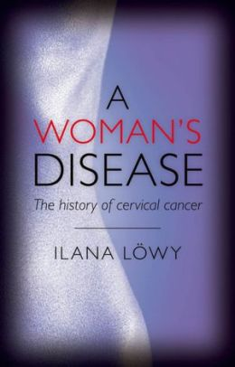 A Woman's Disease: The history of cervical cancer