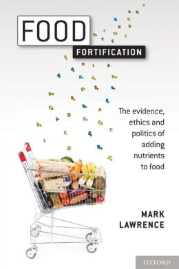 Food Fortification: The evidence, ethics, and politics of adding nutrients to food