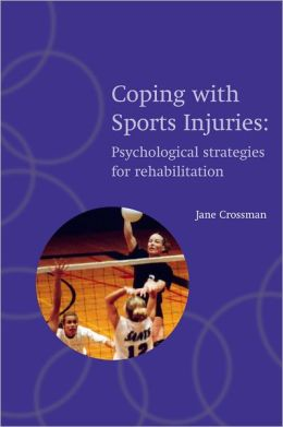 Coping with Sports Injuries: Psychological Strategies for Rehabilitation