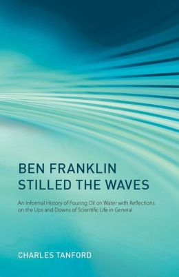 Ben Franklin Stilled the Waves: An Informal History Pouring Oil on Water with Reflections on the Ups and Downs of Scientific Life in General