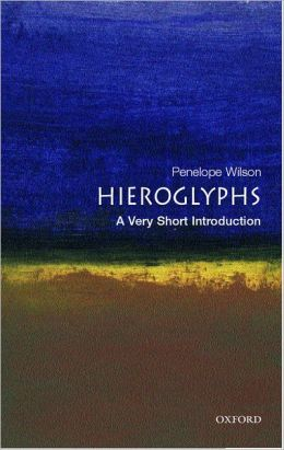 Hieroglyphs: A Very Short Introduction Penelope Wilson