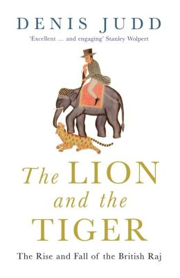 Lion and the Tiger: The Rise and Fall of the British Raj, 1600-1947