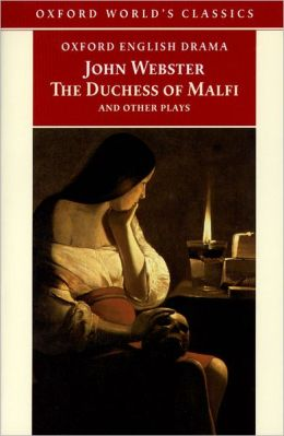The Duchess of Malfi and Other Plays: The White Devil; The Duchess of Malfi; The Devil's Law-Case; A Cure for a Cuckold