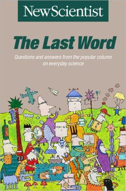 The Last Word: Questions and Answers from the Popular Column on Everyday Science