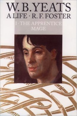 W.B. Yeats: A Life, Volume 1: The Apprentice Mage, 1865-1914