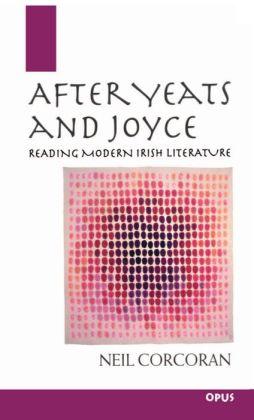 After Yeats and Joyce: Reading Modern Irish Literature