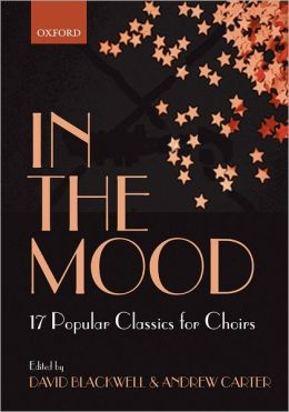 In the Mood: 17 Popular Classics for Choirs