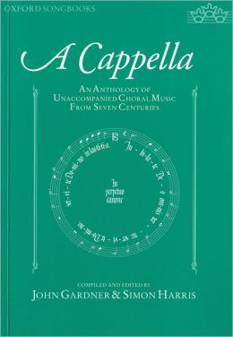 A Capella: An Anthology of Unaccompanied Choral Music from Seven Centuries