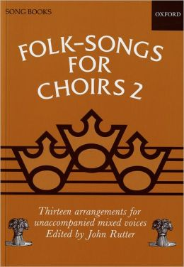 Folk Songs for Choirs: Thirteen Arrangements for Unaccompanied Mixed Voices, All from the British Isles