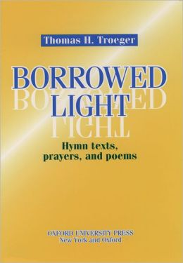 Borrowed Light: Hymn Texts, Prayers, and Peoms