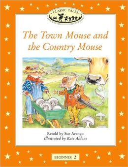 Classic Tales: The Town Mouse and the Country Mouse: Beginner 2, 150-Word Vocabulary