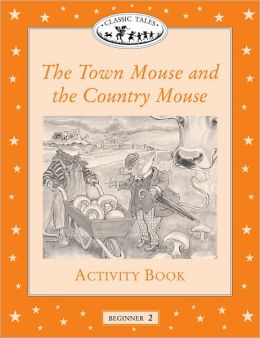 Classic Tales: The Town Mouse and the Country Mouse Activity Book: Beginner 2, 150-Word Vocabulary