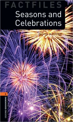 Oxford Bookworms Factfiles: Seasons And Celebrations: Level 2: 700-Word Vocabulary