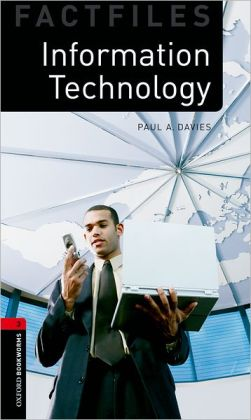 Oxford Bookworms Factfiles: Information Technology: Level 3: 1000-Word Vocabulary Information Technology