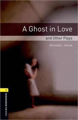Oxford Bookworms Playscripts: A Ghost in Love and Other Plays: Level 1: 400-Word Vocabulary