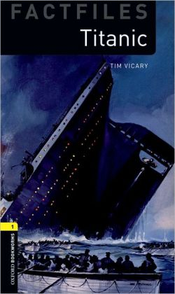Oxford Bookworms Factfiles: Titanic: Level 1: 400-Word Vocabulary