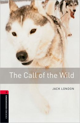 Oxford Bookworms Library: Call of the Wild: Level 3: 1000-Word Vocabulary