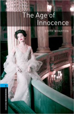 Oxford Bookworms Library: The Age of Innocence: Level 5: 1,800 Word Vocabulary