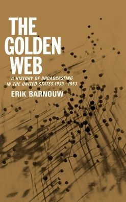 A History of Broadcasting in the United States: The Golden Web 1933 to 1953