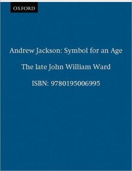 Andrew Jackson: Symbol for an Age