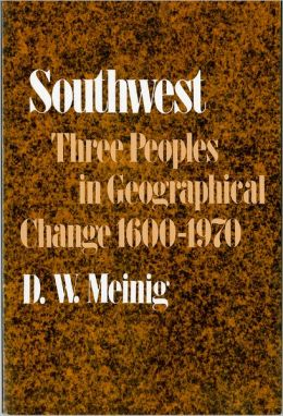 Southwest: Three Peoples in Geographical Change, 1600-1970