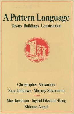 A Pattern Language: Towns, Buildings, Construction