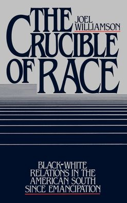 The Crucible of Race: Black-White Relations in the American South since Emancipation