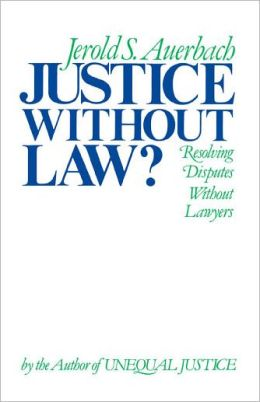 Justice Without Law?: Resolving Disputes Without Lawyers