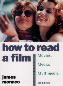 How to Read a Film: The World of Movies, Media, Multimedia - Language, History, Theory