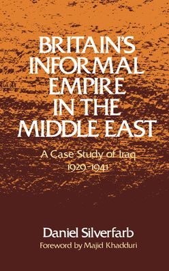 Britain's Informal Empire in the Middle East: A Case Study of Iraq, 1929-1941