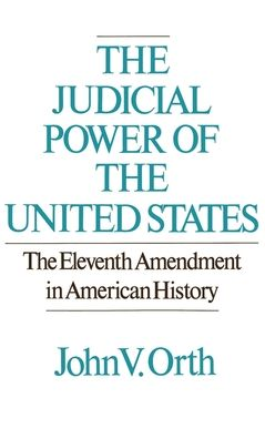 The Judicial Power of the United States: The Eleventh Amendment in American History