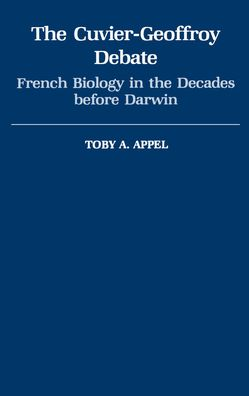 The Cuvier-Geoffrey Debate: French Biology in the Decades before Darwin