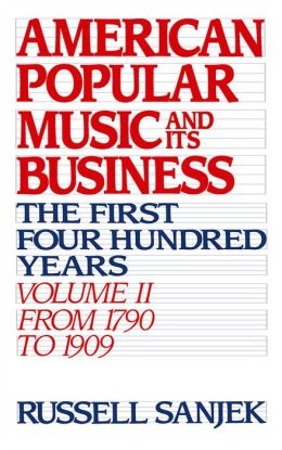 American Popular Music and Its Business: The First Four Hundred Years - From 1790 to 1909