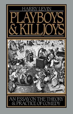 Playboys and Killjoys: An Essay on the Theory and Practice of Comedy