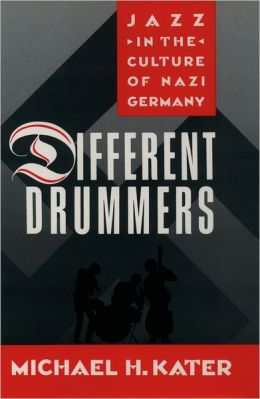 Different Drummers: Jazz in Nazi Germany