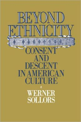 Beyond Ethnicity; Consent and Descent in American Culture