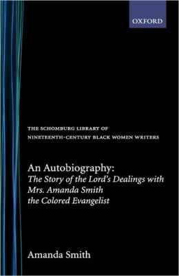 An Autobiography: The Story of the Lord's Dealings with Mrs. Amanda Smith the Colored Evangelist