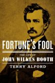 Book Cover Image. Title: Fortune's Fool:  The Life of John Wilkes Booth, Author: Terry Alford