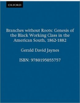 Branches without Roots: Genesis of the Black Working Class in the American South, 1862-1882