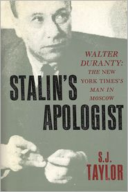 Stalin's Apologist: Walter Duranty, the New York Time's Man in Moscow