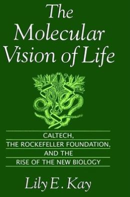 Molecular Vision of Life: Caltech, the Rockefeller Foundation and the Rise of the New Biology