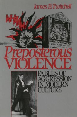 Preposterous Violence: Fables of Aggression in Modern Culture