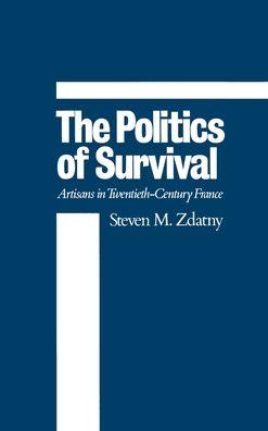 The Politics of Survival: Artisans in Twentieth-Century France