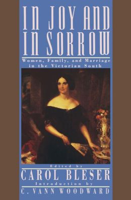 In Joy and in Sorrow: Women, Family, and Marriage in the Victorian South, 1830-1900