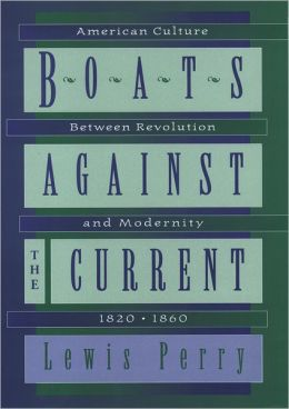 Boats Against the Current: American Culture Between Revolution and Modernity, 1820-1860