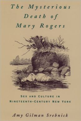 The Mysterious Death of Mary Rogers: Sex and Culture in Nineteenth-Century New York