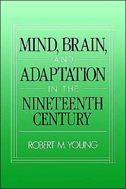 Mind, Brain, and Adaptation in the Nineteenth Century: Cerebral Localization and Its Biological Context from Gall to Ferrier (The History of Neuroscience Series