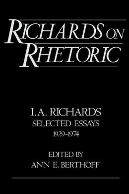 Richards on Rhetoric: I.A. Richards: Selected Essays (1929-1974)